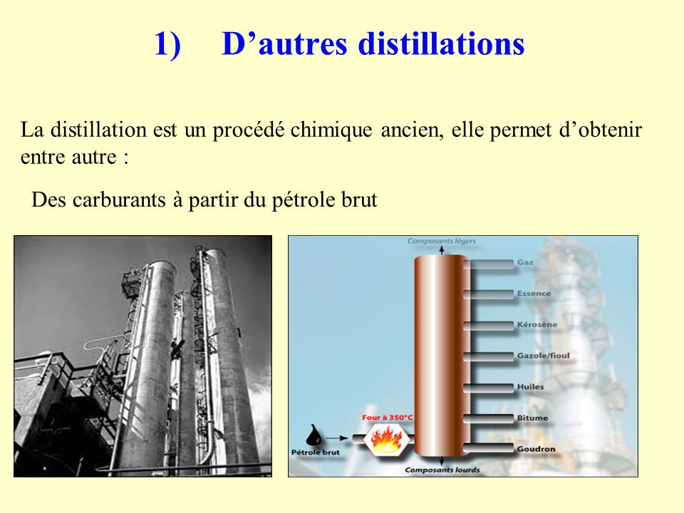 1) D'autres distillations