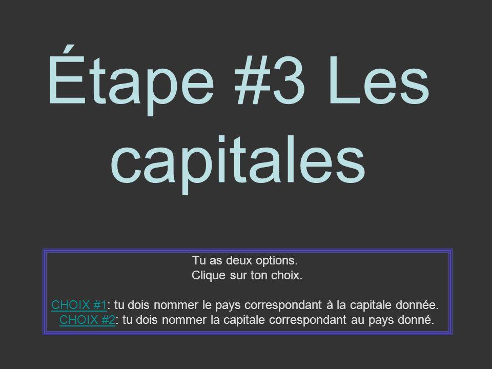 Étape #3 Les capitales Tu as deux options. Clique sur ton choix.