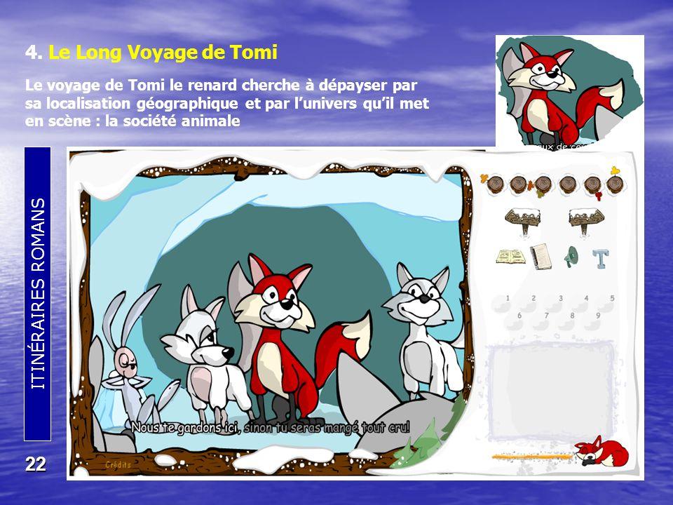 4. Le Long Voyage de Tomi Le voyage de Tomi le renard cherche à dépayser par. sa localisation géographique et par l'univers qu'il met.