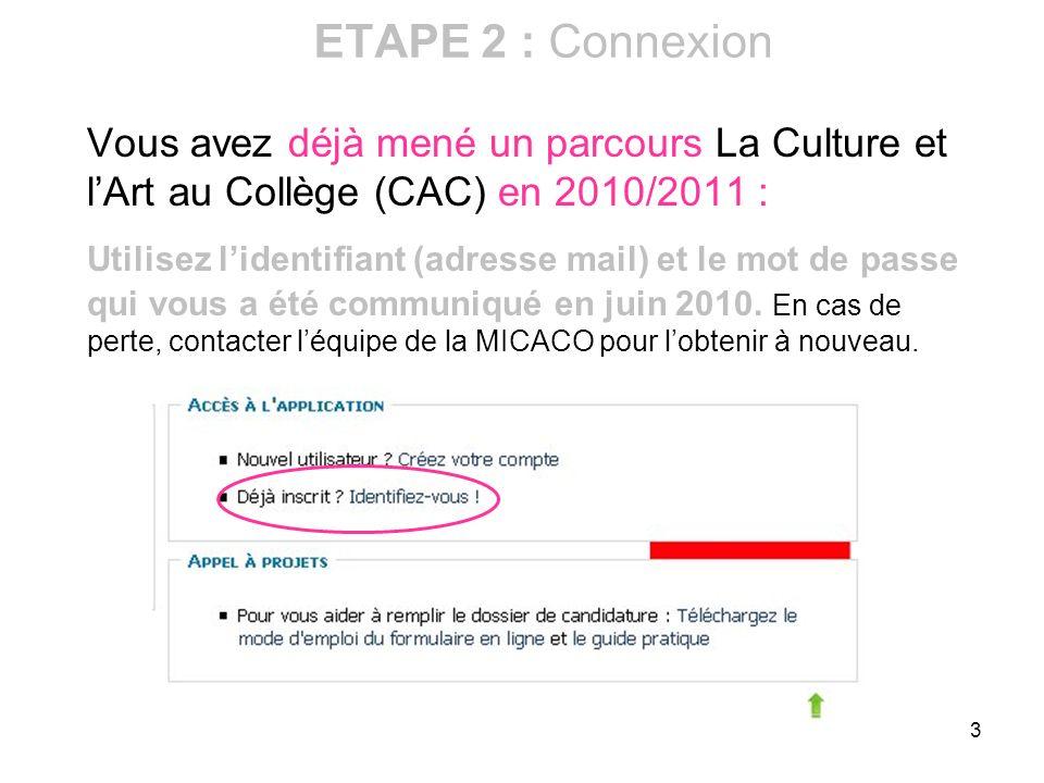 ETAPE 2 : Connexion Vous avez déjà mené un parcours La Culture et l'Art au Collège (CAC) en 2010/2011 :