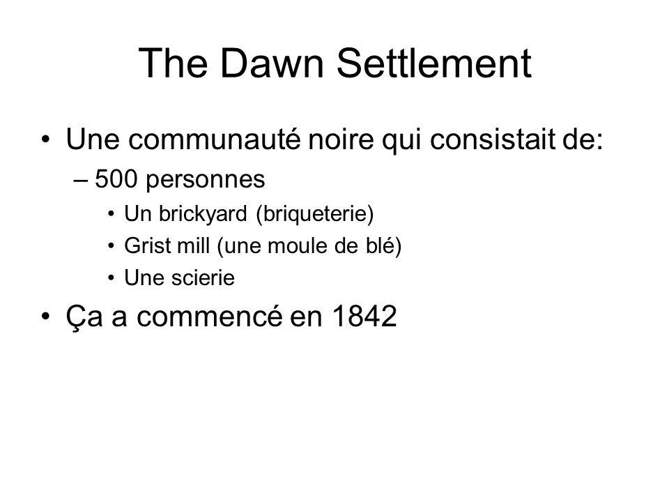 The Dawn Settlement Une communauté noire qui consistait de: