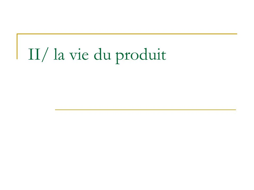 II/ la vie du produit