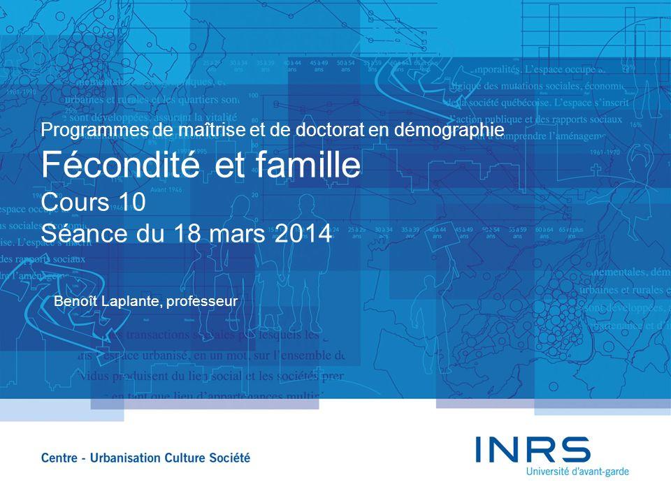 Programmes de maîtrise et de doctorat en démographie Fécondité et famille Cours 10 Séance du 18 mars 2014