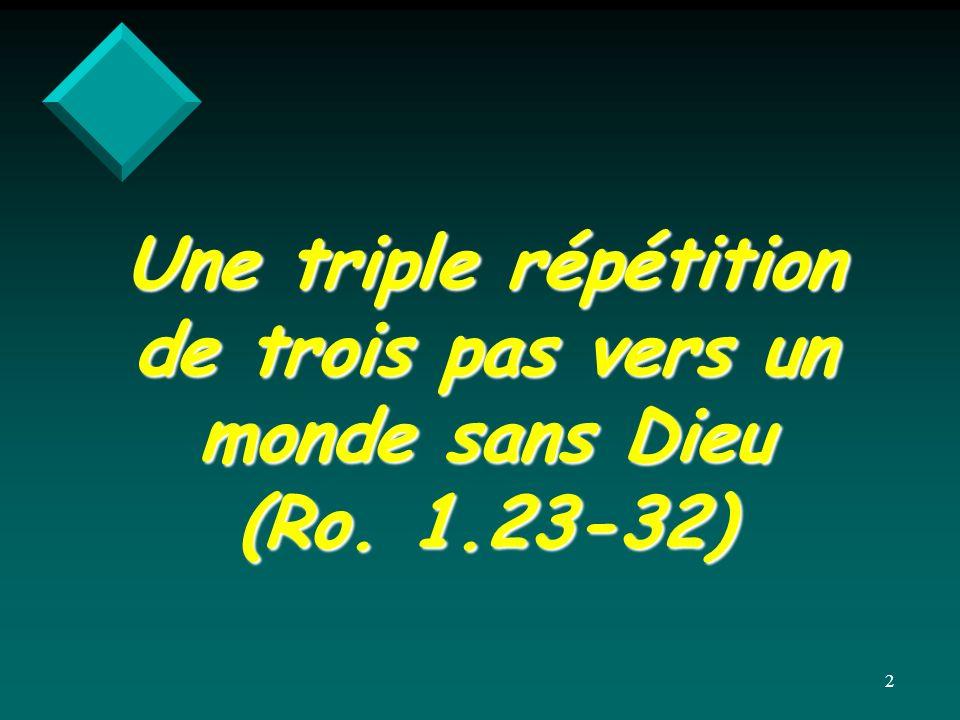 Une triple répétition de trois pas vers un monde sans Dieu (Ro. 1