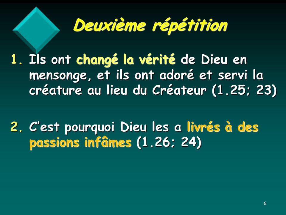 Deuxième répétition Ils ont changé la vérité de Dieu en mensonge, et ils ont adoré et servi la créature au lieu du Créateur (1.25; 23)