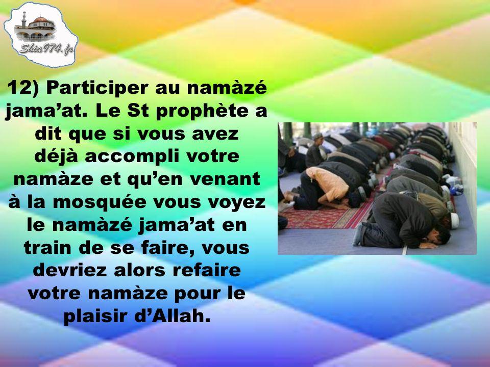 12) Participer au namàzé jama'at. Le St prophète a dit que si vous avez