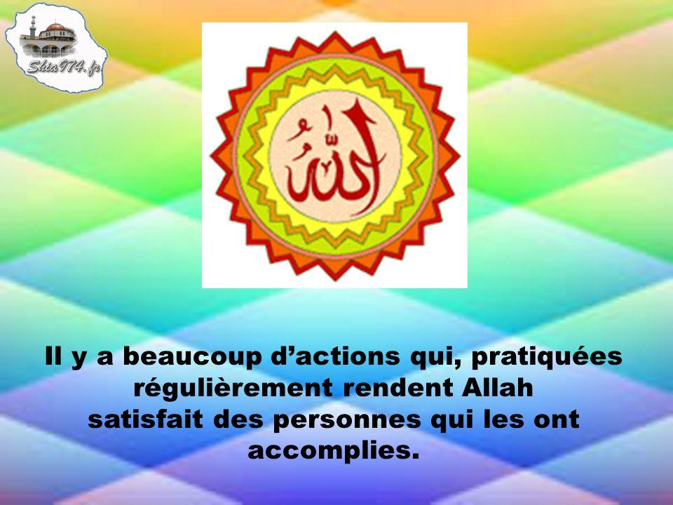 Il y a beaucoup d'actions qui, pratiquées régulièrement rendent Allah