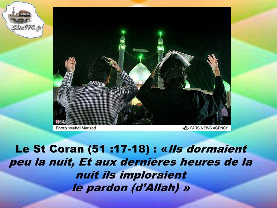 Le St Coran (51 :17-18) : «lIs dormaient peu la nuit, Et aux dernières heures de la nuit ils imploraient
