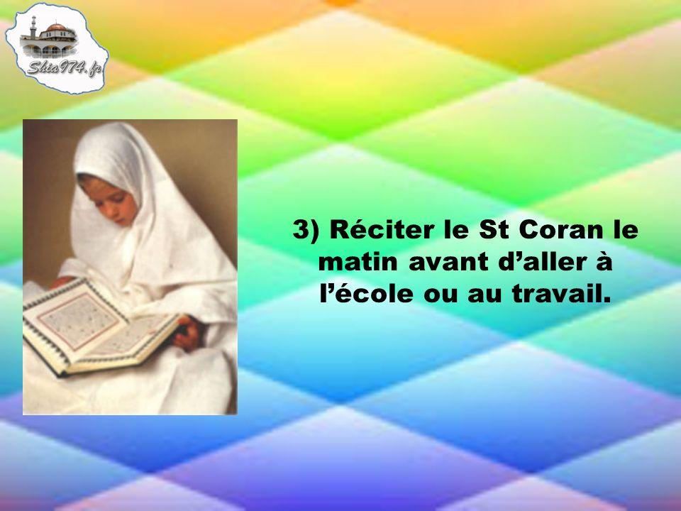 3) Réciter le St Coran le matin avant d'aller à l'école ou au travail.
