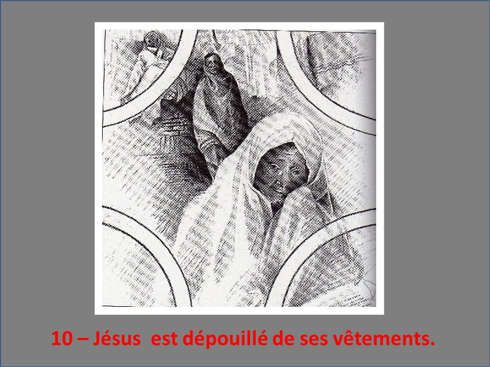 10 – Jésus est dépouillé de ses vêtements.