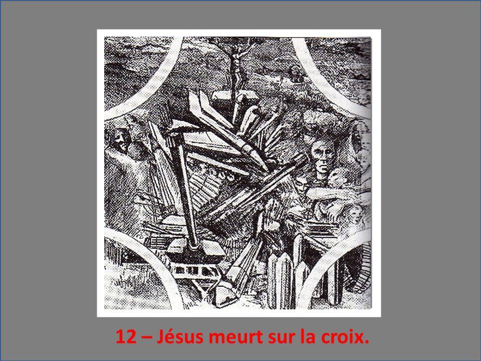 12 – Jésus meurt sur la croix.