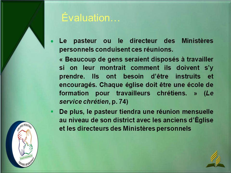 Évaluation… Le pasteur ou le directeur des Ministères personnels conduisent ces réunions.