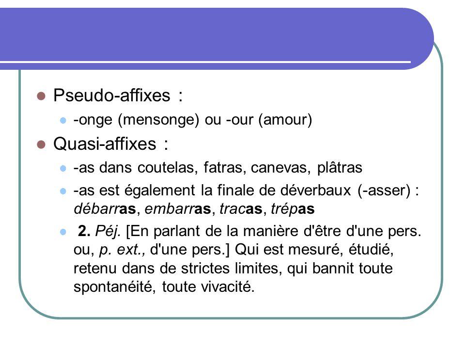 Pseudo-affixes : Quasi-affixes : -onge (mensonge) ou -our (amour)