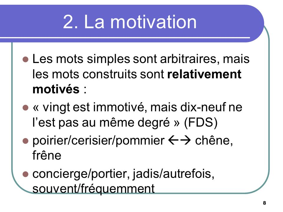 2. La motivation Les mots simples sont arbitraires, mais les mots construits sont relativement motivés :