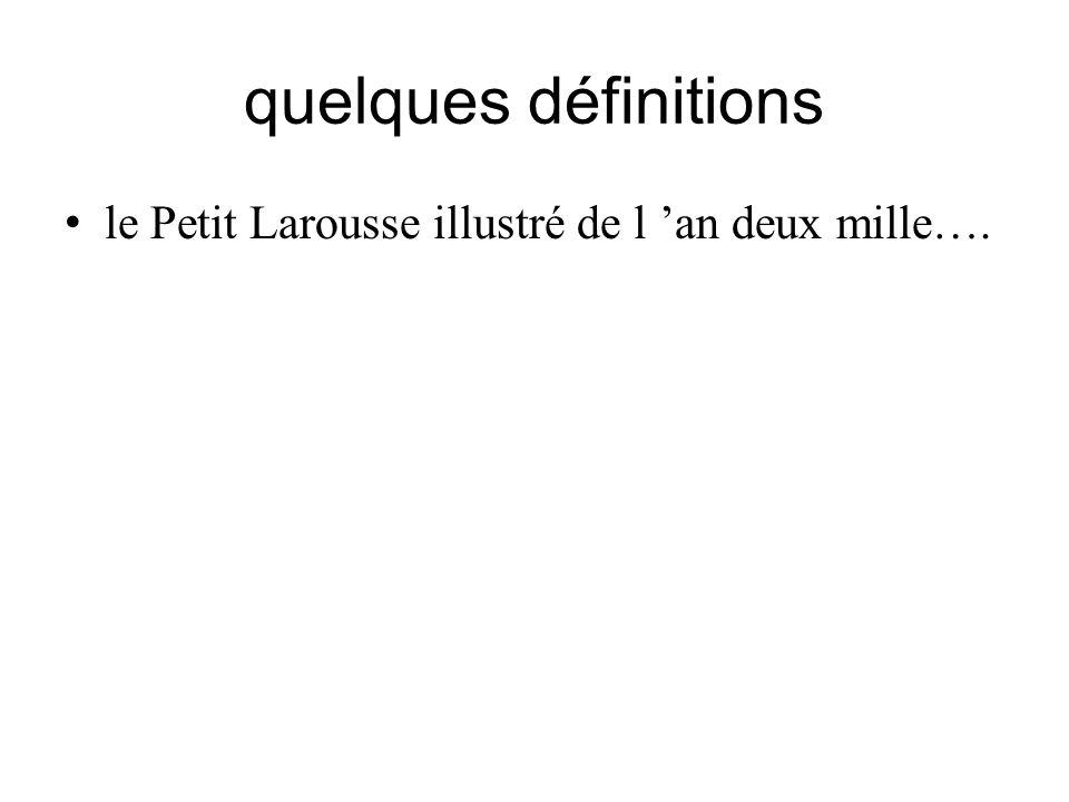 quelques définitions le Petit Larousse illustré de l 'an deux mille….