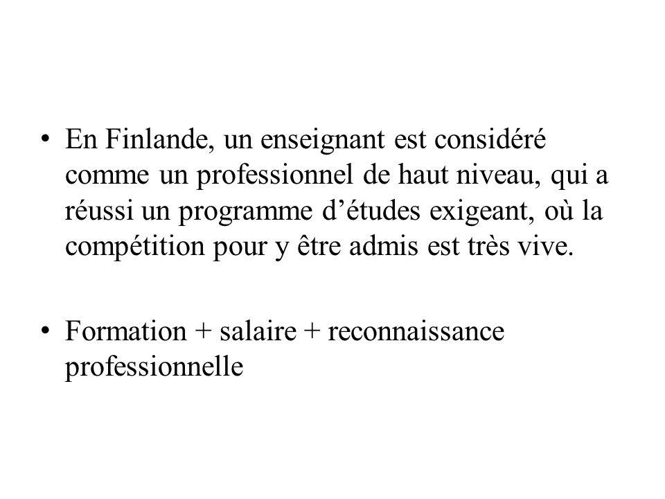 En Finlande, un enseignant est considéré comme un professionnel de haut niveau, qui a réussi un programme d'études exigeant, où la compétition pour y être admis est très vive.