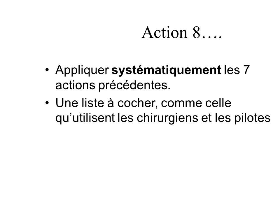 Action 8…. Appliquer systématiquement les 7 actions précédentes.
