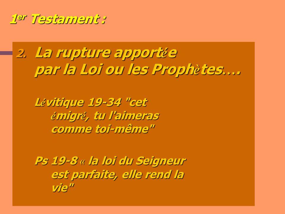 La rupture apportée par la Loi ou les Prophètes….