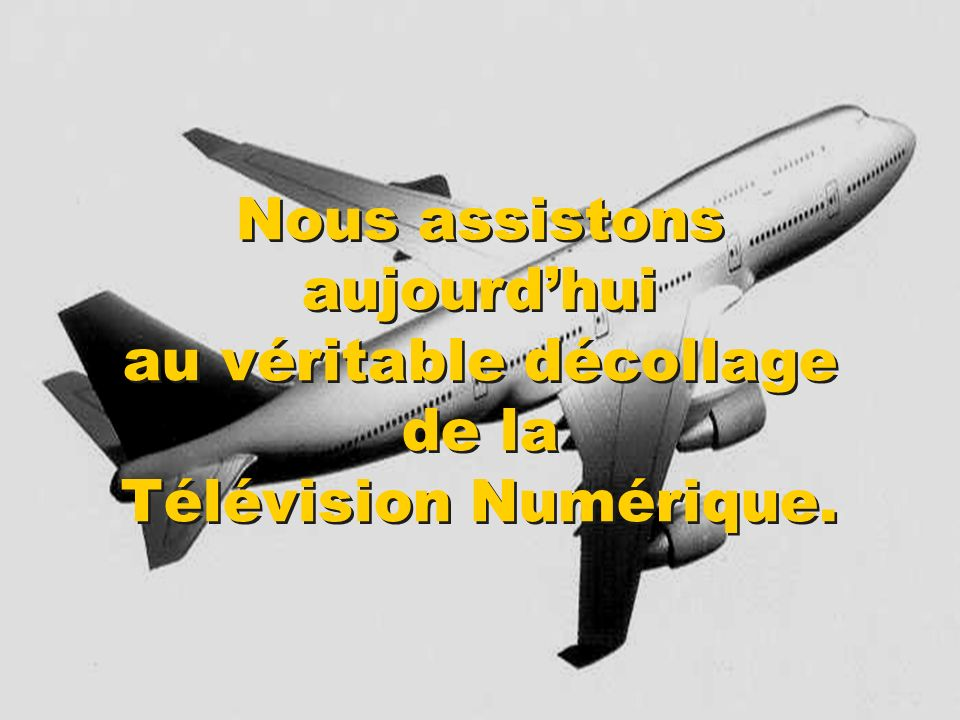 Nous assistons aujourd'hui au véritable décollage de la Télévision Numérique.