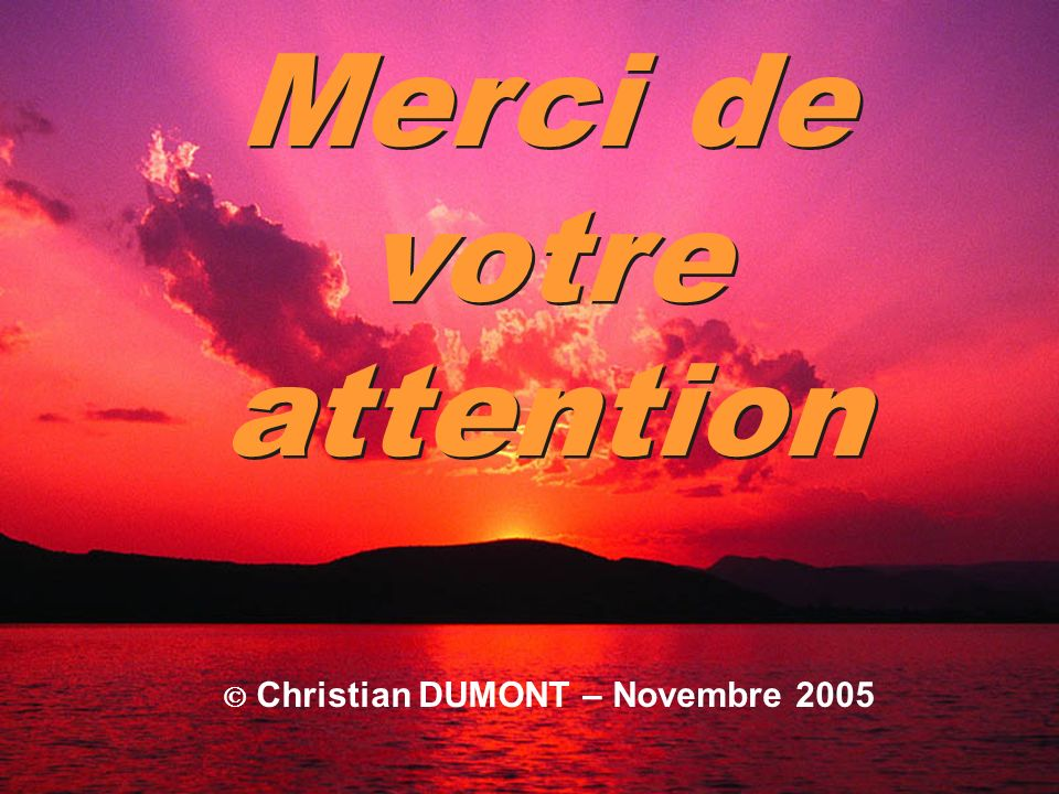Merci de votre attention  Christian DUMONT – Novembre 2005