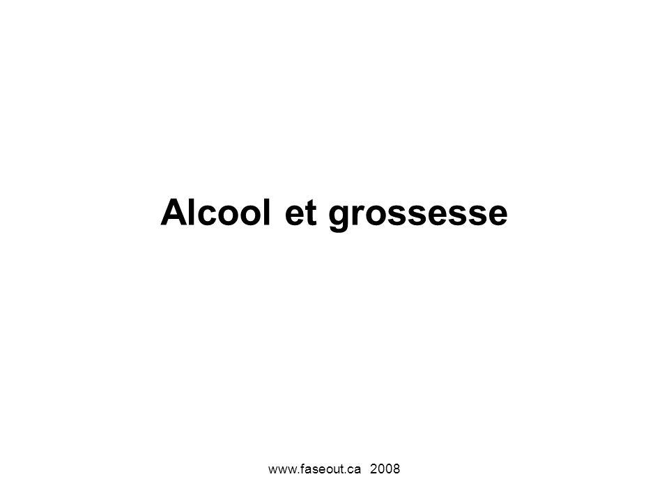 Alcool et grossesse www.faseout.ca 2008