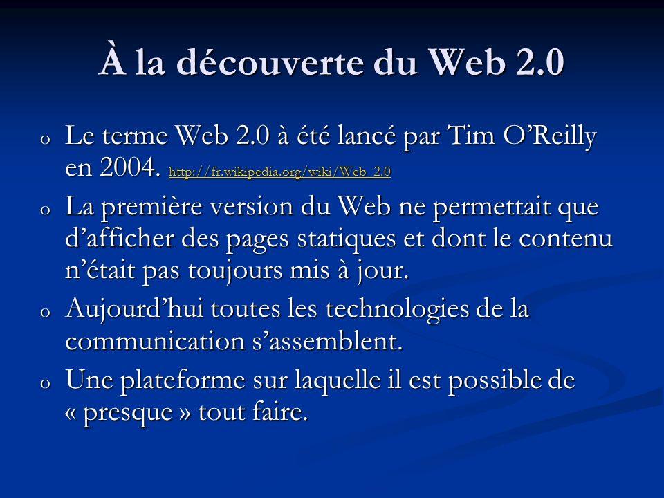 À la découverte du Web 2.0 Le terme Web 2.0 à été lancé par Tim O'Reilly en 2004. http://fr.wikipedia.org/wiki/Web_2.0.