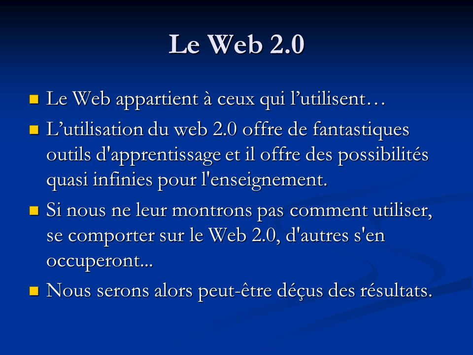 Le Web 2.0 Le Web appartient à ceux qui l'utilisent…