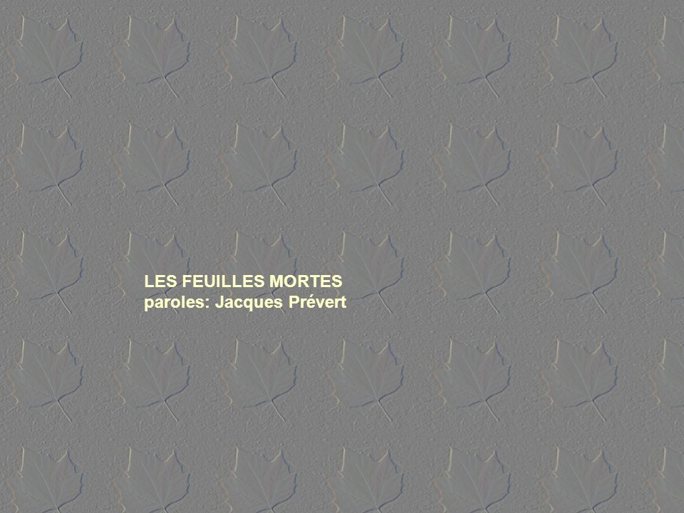 LES FEUILLES MORTES paroles: Jacques Prévert