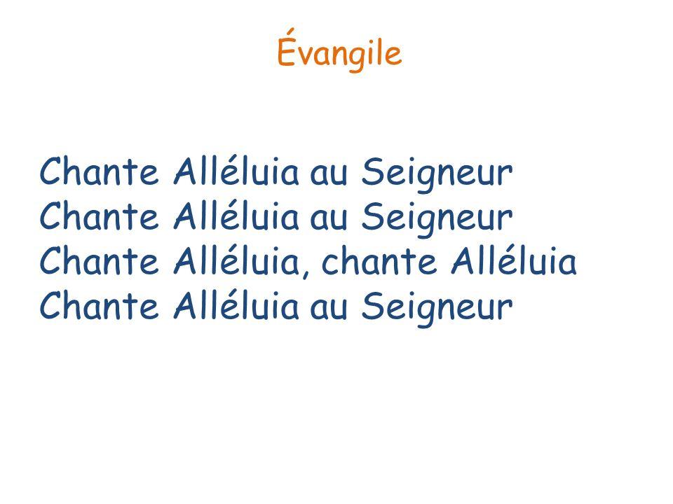 Évangile Chante Alléluia au Seigneur Chante Alléluia au Seigneur Chante Alléluia, chante Alléluia Chante Alléluia au Seigneur.