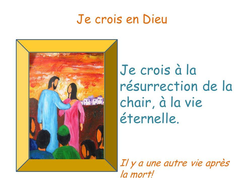 Je crois à la résurrection de la chair, à la vie éternelle.