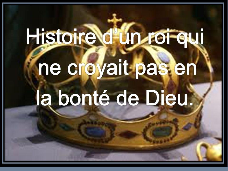 Histoire d'un roi qui ne croyait pas en la bonté de Dieu.
