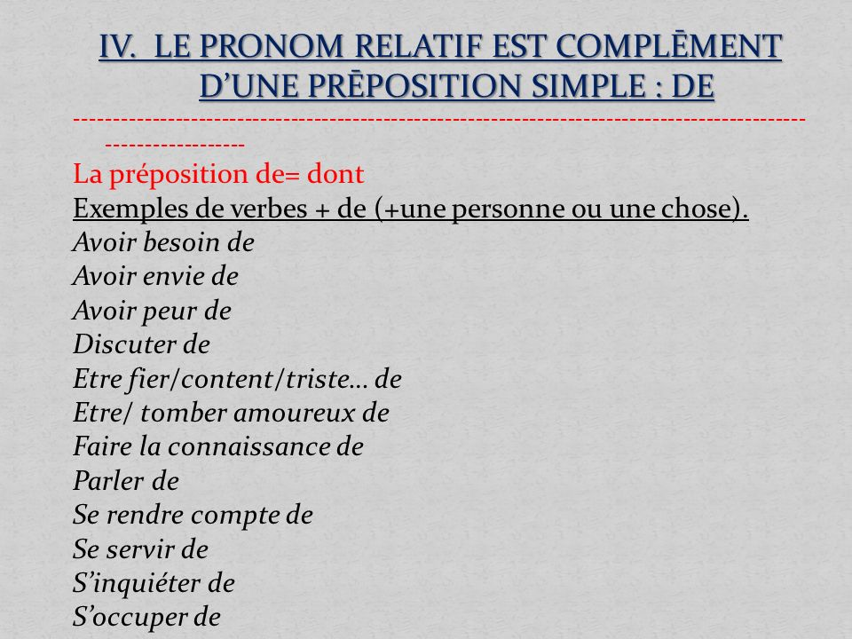 IV. LE PRONOM RELATIF EST COMPLĒMENT D'UNE PRĒPOSITION SIMPLE : DE