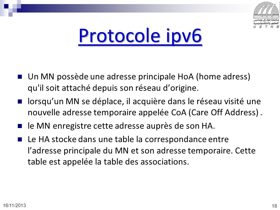 Protocole ipv6 Un MN possède une adresse principale HoA (home adress) qu il soit attaché depuis son réseau d'origine.