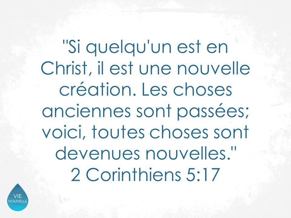 Si quelqu un est en Christ, il est une nouvelle création