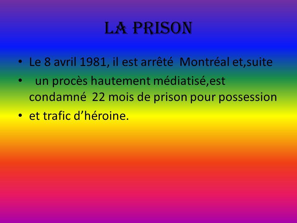 La prison Le 8 avril 1981, il est arrêté Montréal et,suite
