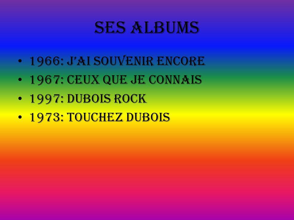 Ses albums 1966: j'AI SOUVENIR ENCORE 1967: CEUX QUE JE CONNAIS
