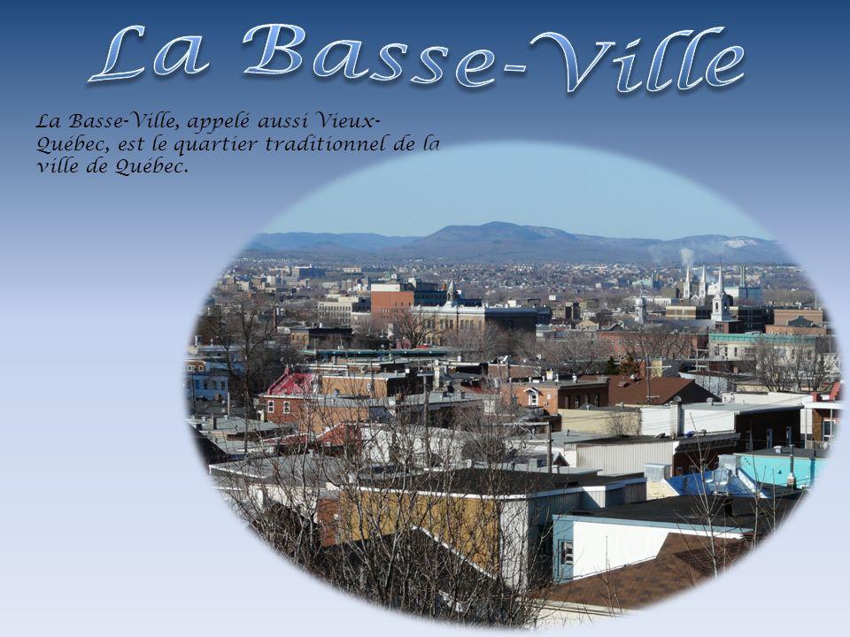 La Basse-Ville La Basse-Ville, appelé aussi Vieux-Québec, est le quartier traditionnel de la ville de Québec.
