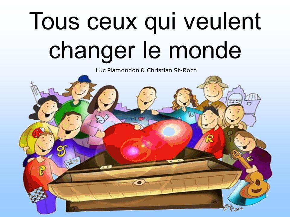Tous ceux qui veulent changer le monde