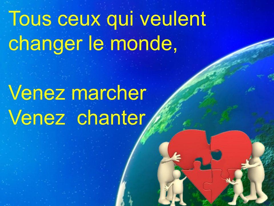 Tous ceux qui veulent changer le monde, Venez marcher Venez chanter