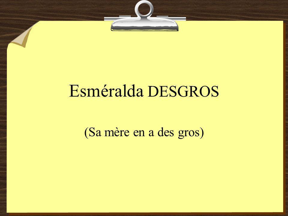 Esméralda DESGROS (Sa mère en a des gros)
