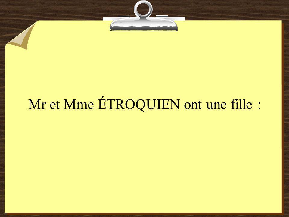 Mr et Mme ÉTROQUIEN ont une fille :