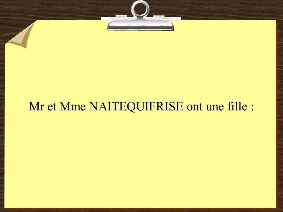 Mr et Mme NAITEQUIFRISE ont une fille :