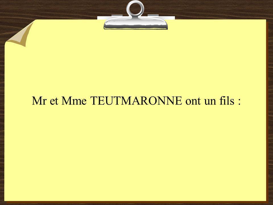 Mr et Mme TEUTMARONNE ont un fils :