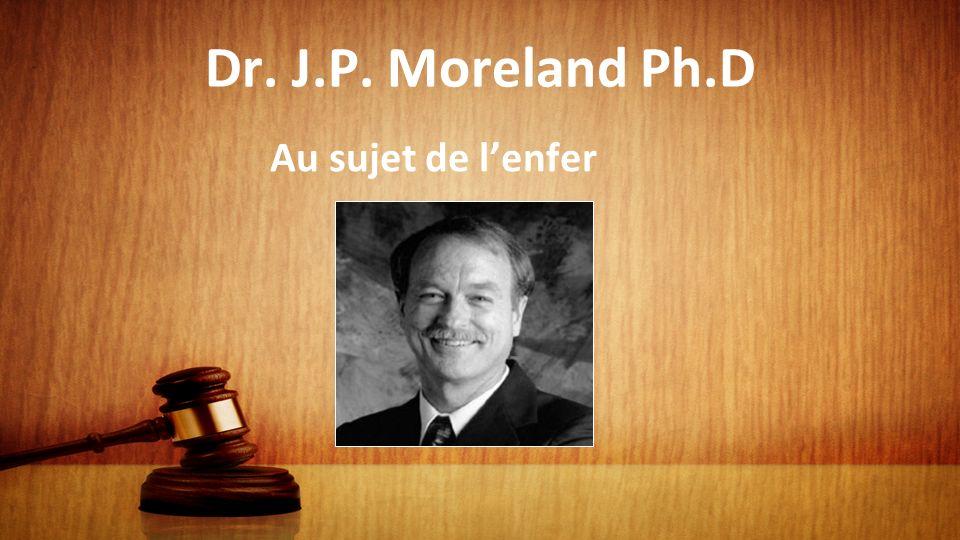 Dr. J.P. Moreland Ph.D Au sujet de l'enfer