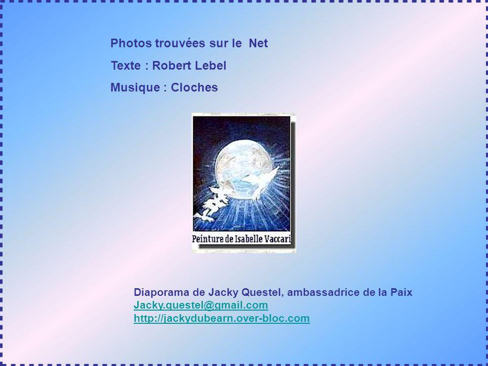 Photos trouvées sur le Net Texte : Robert Lebel Musique : Cloches