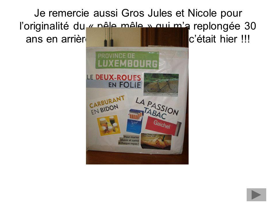 Je remercie aussi Gros Jules et Nicole pour l'originalité du « pêle mêle » qui m'a replongée 30 ans en arrière…et c'est comme si c'était hier !!!
