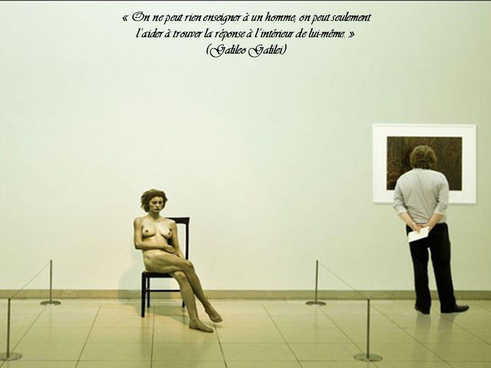 « On ne peut rien enseigner à un homme; on peut seulement l'aider à trouver la réponse à l'intérieur de lui-même. »
