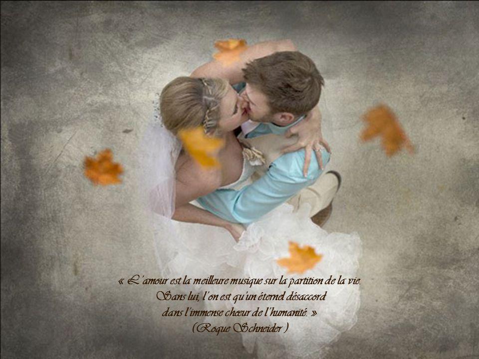 « L'amour est la meilleure musique sur la partition de la vie.