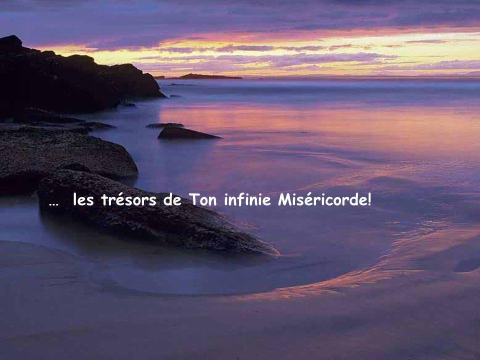 … les trésors de Ton infinie Miséricorde!