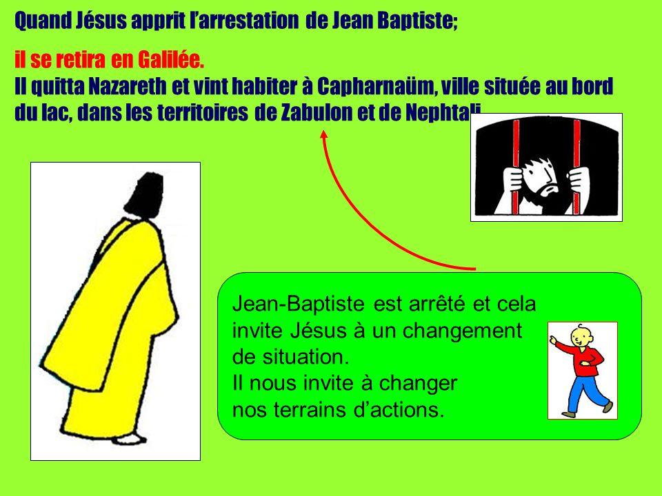 Quand Jésus apprit l'arrestation de Jean Baptiste;